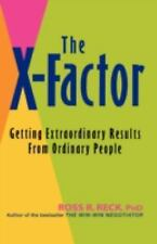The X-Factor : Getting Extraordinary Results from Ordinary People by Ross R....