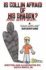Is Collin Afraid of His Shadow? : A Color-With-Me Adventure by Keith White...