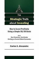 The Strategic Truth about Investing : How to Invest Profitably Using a Simple...