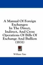 A Manual of Foreign Exchanges : In the Direct, Indirect, and Cross Operations...