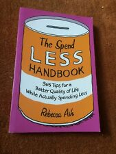 The Spend Less Handbook: 365 Tips for a Better Quality of Life. Rebecca Ash