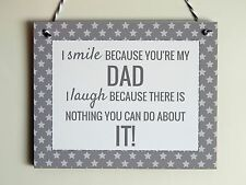 I smile because you're my Dad, I laugh because.. Plaque Grey - Father's Day Gift