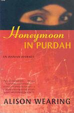 Honeymoon in Purdah: An Iranian Journey, Alison Wearing