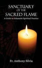Sanctuary of the Sacred Flame : A Guide to Johannite Spiritual Practice by...