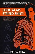 Look at My Striped Shirt!: Confessions of the People You Love to Hate Phat Phree