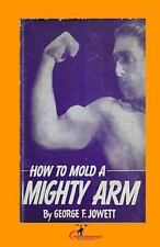 How to Mold a Mighty Arm : (Original Version, Restored) by George Jowett...