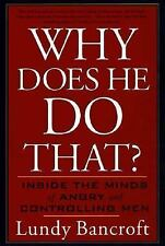 Why Does He Do That? : Inside the Minds of Angry and Controlling Men by Lundy...