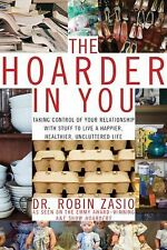 The Hoarder in You: How to Live a Happier, Healthier, Uncluttered Life by Zasio