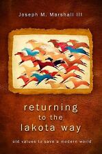 Returning to the Lakota Way: Old Values to Save a Modern World by Marshall III,