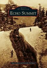 Images of America: Echo Summit by Paul DeWitt and Dorothy De Mare (2014,...