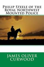 Philip Steele of the Royal Northwest Mounted Police by James Oliver James...