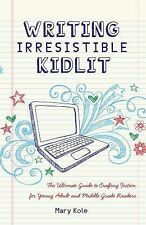 Writing Irresistible Kidlit: The Ultimate Guide to Crafting Fiction for Young Ad