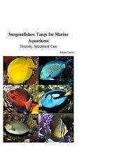 Surgeonfishes: Tangs for Marine Aquariums : Diversity, Selection and Care by...
