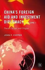 China's Foreign Aid and Investment Diplomacy, Volume I : Nature, Scope, and...