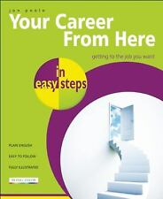 Your Career from Here in Easy Steps: Getting to the Job You Want