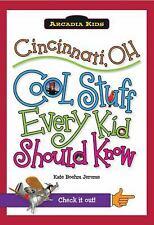 Arcadia Kids: Cincinnati, Oh : Cool Stuff Every Kid Should Know by Kate Boehm...