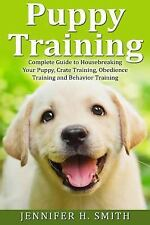 Dog Care: Puppy Training : Complete Guide to Housebreaking Your Puppy, Crate...