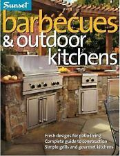 Barbecues & Outdoor Kitchens: Fresh Design for Patio Living, Complete Guide to C