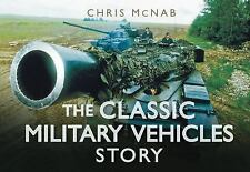 The Classic Military Vehicles Story (Story series), McNab, Chris, New Books