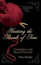 Knitting the Threads of Time: Casting Back to the Heart of Our Craft, Nora Murph
