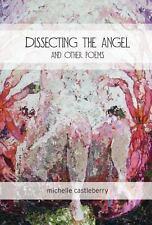 Dissecting the Angel and Other Poems by Michelle Castleberry (2013, Hardcover)