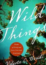 NEW - Wild Things: Poems of Grief and Love, Loss and Gratitude