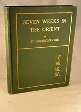 SEVEN WEEKS IN THE ORIENT By An American Girl 1914 1st Edition China Japan