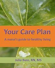 Your Care Plan : A Nurse's Guide to Healthy Living by Julia Buss (2010,...