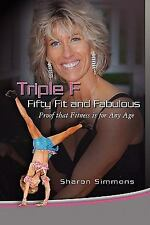 Triple F : Fifty Fit and Fabulous by Sharon Simmons (2009, Paperback)