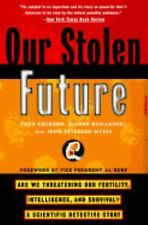 Our Stolen Future : Are We Threatening Our Fertility, Intelligence, and...