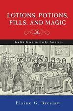Lotions, Potions, Pills, and Magic: Health Care in Early America-ExLibrary