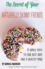 The Secret of Your Naturally Skinny Friends: a simple path to your best body...
