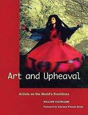 Art and Upheaval : Artists on the World's Frontlines by William Cleveland...
