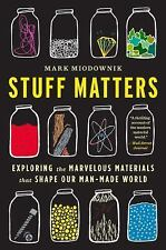 Stuff Matters : Exploring the Marvelous Materials That Shape Our Man-Made...