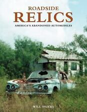 Roadside Relics: America's Abandoned Automobiles, Shiers, Will, New Book