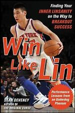 Win Like Lin: Finding Your Inner Linsanity on the Way to Breakout Success by...
