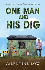 One Man and His Dig: Adventures of an Allotment Novice, Valentine Low