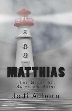 Matthias : The Ghost of Salvation Point by Jodi Auborn (2014, Paperback)