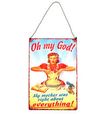 NEW VINTAGE STYLE RETRO SIGN 'OH MY GOD! MY MOTHER WAS RIGHT ABOUT EVERYTHING!'