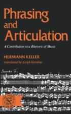 Phrasing and Articulation : A Contribution to a Rhetoric of Music by Hermann...