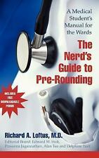 The Nerd's Guide to Pre-Rounding : A Medical Student's Manual to the Wards by...