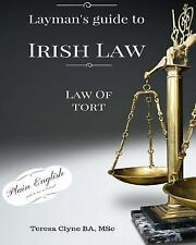 Layman's Guide to Irish Law: Layman's Guide to Irish Law : The Law of Tort by...