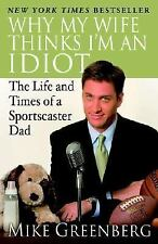 Why My Wife Thinks I'm an Idiot : The Life and Times of a Sportscaster Dad by...