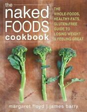 The Naked Foods Cookbook: The Whole-Foods, Healthy-Fats, Gluten-Free Guide to Lo