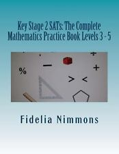 Key Stage 2 SATs: the Complete Mathematics Practice Book Levels 3 - 5 :...