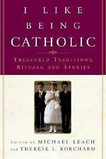 I Like Being Catholic : Treasured Traditions, Rituals, and Stories by Michael...