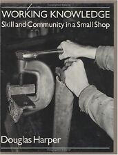 Working Knowledge: Skill and Community in a Small Shop by Harper, Douglas