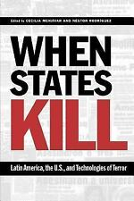 When States Kill : Latin America, the U. S. , and Technologies of Terror...
