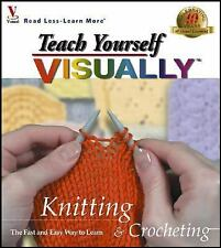 Teach Yourself VISUALLY Knitting and Crocheting by MaranGraphics Development...