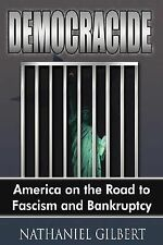 Democracide America on the Road to Fasc by Nathaniel Gilbert (2006, Hardcover)